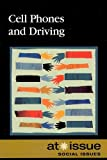 Cell Phones And Driving (At Issue Series)