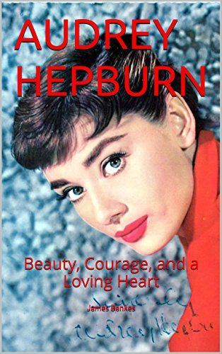 audrey-hepburn-beauty-courage-and-a-loving-heart-english-edition