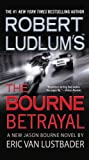 Robert Ludlum's (TM) The Bourne Betrayal (0446618802) by Van Lustbader, Eric