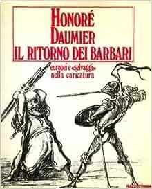 Honoré Daumier. Il ritorno dei barbari. Europei e