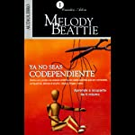 Ya No Seas Codependiente [Codependent No More]: Aprende a Ocuparte de Ti Mismo | Melody Beattie