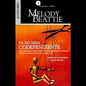 Ya No Seas Codependiente [Codependent No More]: Aprende a Ocuparte de Ti Mismo | [Melody Beattie]