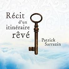 Récit d'un itinéraire rêvé | Livre audio Auteur(s) : Patrick Sarrazin Narrateur(s) : Patrick Sarrazin