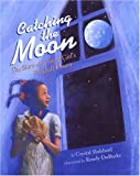 Catching the Moon: The Story of a Young Girls Baseball Dream