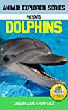Animal Explorer Series Presents: Dolphins: Best Selling Educational Picture Series