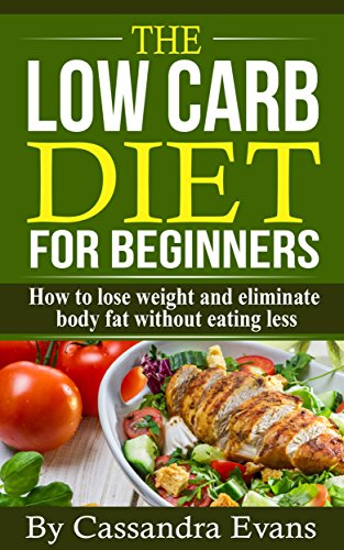 The Low Carb Diet for Beginners: How to lose weight and eliminate body fat without eating less by Melissa McCarthy