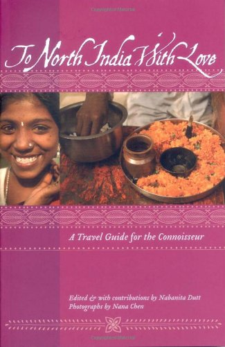 To North India with Love: A Travel Guide for the Connoisseur (To Asia with Love)