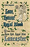 img - for Love, Honour and Royal Blood: Book Three: Rose Red, Royal Blue Lancaster book / textbook / text book