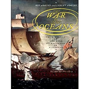 The War for All the Oceans: From Nelson at the Nile to Napoleon at Waterloo   [Roy Adkins, Lesley Adkins]