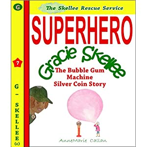 Gracie Skellee - The Bubble Gum Machine Silver Coin Story: Skellee Rescue Service (Skellee Modern Folklore Fantasy Stories for Children Ages 3-8)