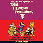 Created and Produced by Total TeleVision Productions | Mark Arnold