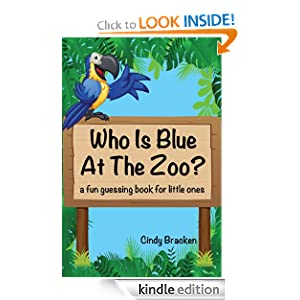 Who Is Blue At The Zoo? (a fun guessing book for little ones)