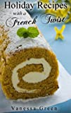 Holiday Recipes with a French Twist: Delicious Recipes that are Great for any Occasion
