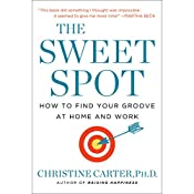 The Sweet Spot: How to Find Your Groove at Home and Work | [Christine Carter]