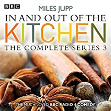 In and Out of the Kitchen: Series 3  by Miles Jupp Narrated by full cast, Justin Edwards, Miles Jupp