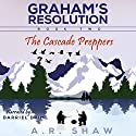The Cascade Preppers: Graham's Resolution, Book 2 (       UNABRIDGED) by A. R. Shaw Narrated by Darriel Driml