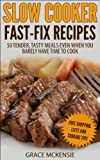 Slow Cooker Fast-Fix Recipes: 50 Tender, Tasty Meals Even When You Barely Have Time To Cook (Simple Living Recipe Series Book 1)