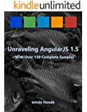 Unraveling AngularJS 1.5 (With Over 140 Complete Samples): The book to Learn AngularJS (v1.5) from! (Unraveling Series)