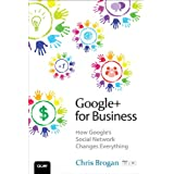 Google+ for Business: How Google's Social Network Changes Everythingby Chris Brogan