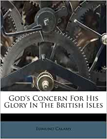 God S Concern For His Glory In The British Isles Edmund