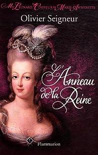 L'Anneau de la Reine: Moi, Léonard, coiffeur de Marie-Antoniette par Olivier Seigneur