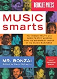 Music Smarts - The Inside Truth And Road-Tested Wisdom From The Brightest Minds In The Music Business (0876390971) by Bonzai, Mr.
