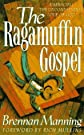 The Ragamuffin Gospel: Good News for the Bedraggled, Beat-Up, and Burnt Out [Paperback]