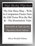 The One Hoss Shay - With its Companion Poems How the Old Horse Won the Bet & - The Broomstick Train