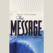 The Message: The New Testament in Contemporary Language (       UNABRIDGED) by Eugene H. Peterson Narrated by Kelly Ryan Dolan, Carol Nix