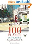 100 Places in France Every Woman Shou...
