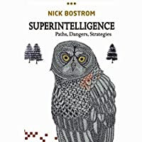 Superintelligence: Paths, Dangers, Strategies (       UNABRIDGED) by Nick Bostrom Narrated by Napoleon Ryan
