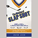 The Making of Slap Shot: Behind the Scenes of the Greatest Hockey Movie Ever Made | Jonathon Jackson