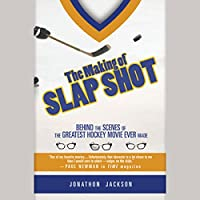 The Making of Slap Shot: Behind the Scenes of the Greatest Hockey Movie Ever Made (       UNABRIDGED) by Jonathon Jackson Narrated by Fleet Cooper
