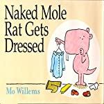 The Naked Mole Rat Gets Dressed | Mo Willems