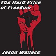 The Hard Price of Freedom Audiobook by Jason Wallace Narrated by Rocco Salata