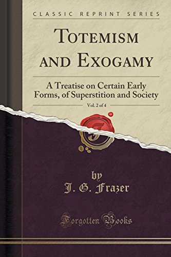Totemism and Exogamy, Vol. 2 of 4: A Treatise on Certain Early Forms, of Superstition and Society (Classic Reprint)