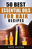 50 Best Essential Oils for Hair Recipes