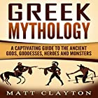 Greek Mythology: A Captivating Guide to the Ancient Gods, Goddesses, Heroes, and Monsters Hörbuch von Matt Clayton Gesprochen von: JD Kelly