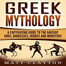 Greek Mythology: A Captivating Guide to the Ancient Gods, Goddesses, Heroes, and Monsters Audiobook by Matt Clayton Narrated by JD Kelly