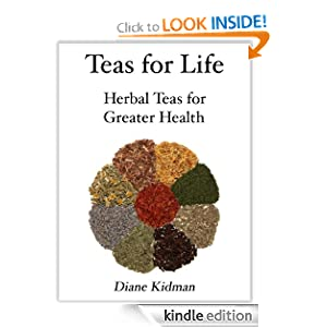 Teas for Life: 101 Herbal Teas for Greater Health