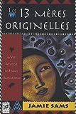 Les 13 mères originelles: La voie initiatique des femmes amérindiennes (2858296790) by Sams, Jamie