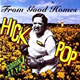 Hick-Pop Comin' at Ya! - From Good Homes