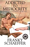 Addicted to Mediocrity (Revised Edition): Contemporary Christians and the Arts (0891073531) by Schaeffer, Franky