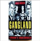Gangland: London's Underworld James Morton