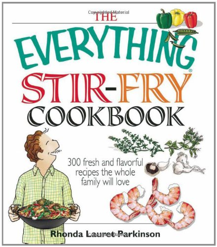 The Everything Stir-Fry Cookbook: 300 Fresh and Flavorful Recipes the Whole Family Will Love (Everything: Cooking)