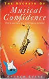 The Secrets of Musical Confidence: How to Maximize Your Performance Potential (0722529724) by Evans, Andrew
