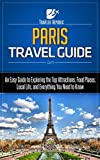 Paris Travel Guide: An Easy Guide to Exploring the Top Attractions, Food Places, Local Life, and Everything You Need to Know (Travler Republic)