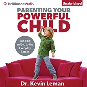 Parenting Your Powerful Child: Bringing an End to the Everyday Battles | [Kevin Leman]