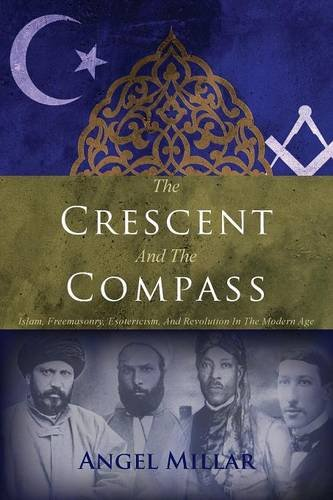 The Crescent and the Compass: Islam, Freemasonry, Esotericism and Revolution in the Modern Age PDF