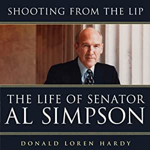 Shooting from the Lip: The Life of Senator Al Simpson | [Donald Loren Hardy]